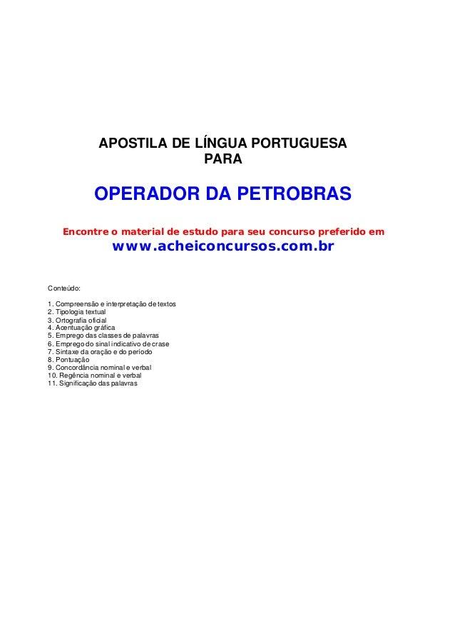 APOSTILA DE LÍNGUA PORTUGUESA PARA OPERADOR DA PETROBRAS Encontre o material de estudo para seu concurso preferido em www....