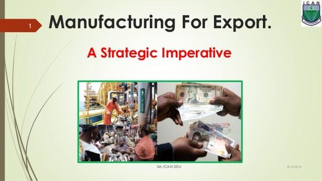 Manufacturing For Export. A Strategic Imperative 6/15/2016 1 DA/ICAN 2016
