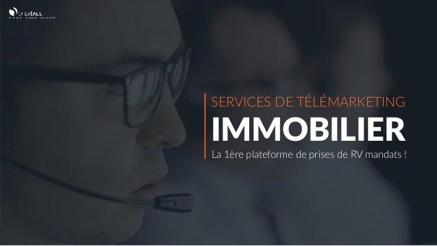 SERVICES DE TÉLÉMARKETING IMMOBILIER La 1ère plateforme de prises de RV mandats !