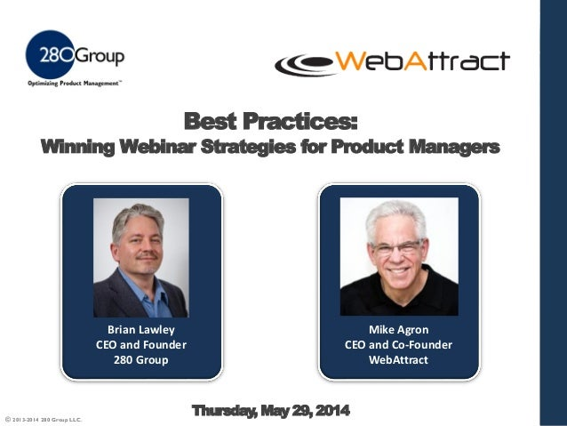 © 2013-2014 280 Group LLC. Best Practices: Winning Webinar Strategies for Product Managers Thursday, May 29, 2014 Brian La...