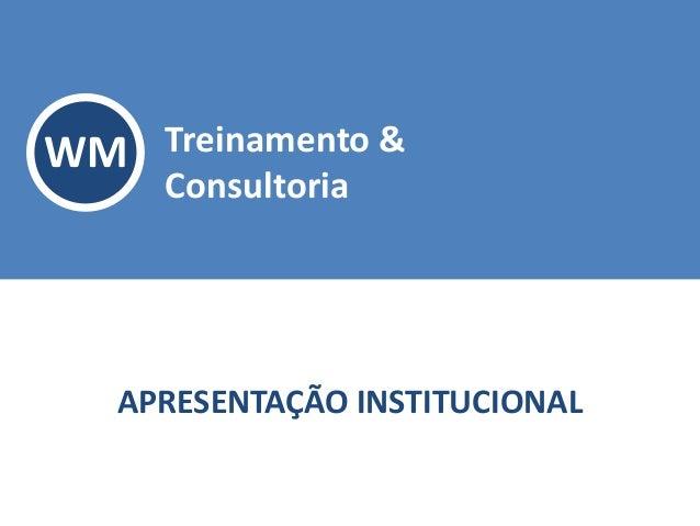 WM Treinamento & Consultoria APRESENTAÇÃO INSTITUCIONAL