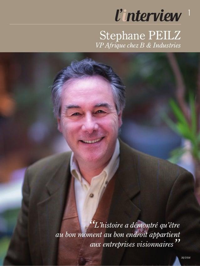 """1 30/2016 l'interview Stephane PEILZ VP Afrique chez B & Industries """"L'histoire a démontré qu'être au bon moment au bon en..."""