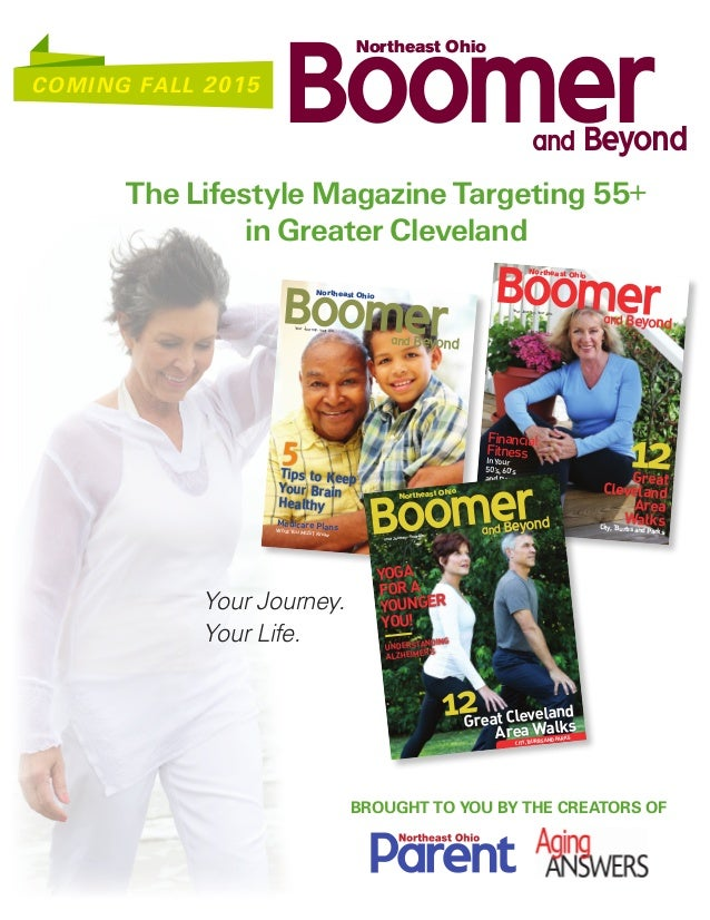 The Lifestyle Magazine Targeting 55+ in Greater Cleveland Boomerand Beyond Northeast Ohio COMING FALL 2015 Your Journey. Y...