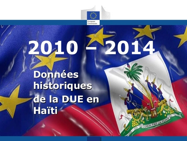 2010 – 2014 DonnéesDonnées historiqueshistoriques de la DUE ende la DUE en HaïtiHaïti