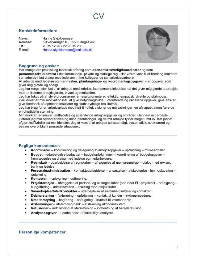 CV Kontaktinformation: Navn: Hanne Skjoldemose Adresse: Kløvervænget 16, 5550 Langeskov Tlf.: 26 35 12 20 / 22 93 15 20 E-...
