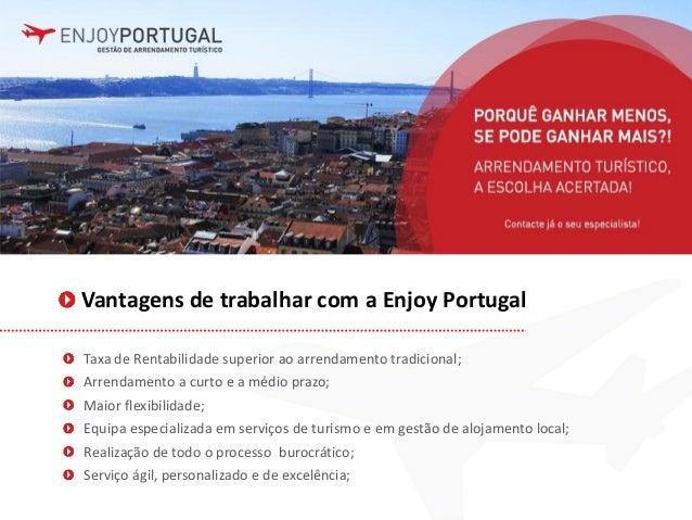 Vantagens de trabalhar com a Enjoy Portugal Taxa de Rentabilidade superior ao arrendamento tradicional; Arrendamento a cur...