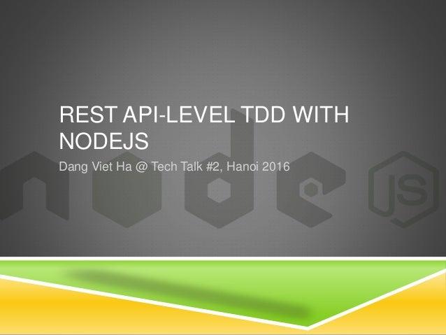 REST API-LEVEL TDD WITH NODEJS Dang Viet Ha @ Tech Talk #2, Hanoi 2016