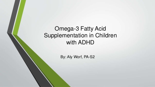 Adhd And Diet Effect Of Omega 3 Fatty >> Omega 3 Fatty Acid Supplementation In Children With Adhd