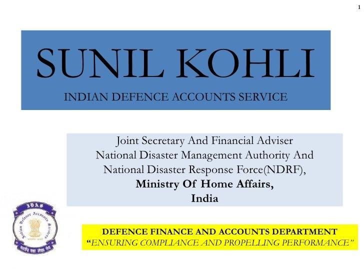 1SUNIL KOHLI INDIAN DEFENCE ACCOUNTS SERVICE         Joint Secretary And Financial Adviser     National Disaster Managemen...