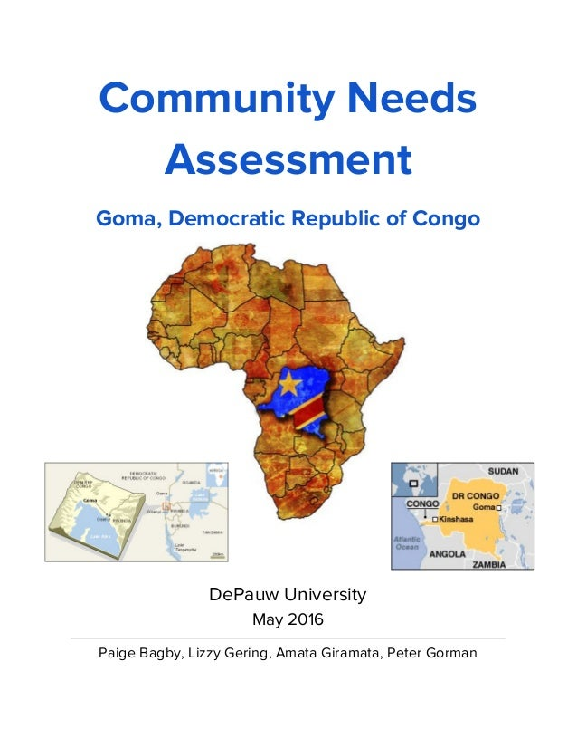 Community Needs Assessment Goma, Democratic Republic of Congo   DePauw University May 2016 Paige Bagby, Lizzy Gering, Amat...