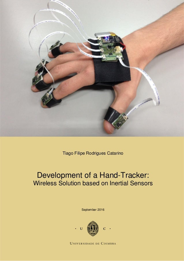 Tiago Filipe Rodrigues Catarino Development of a Hand-Tracker: Wireless Solution based on Inertial Sensors September 2016