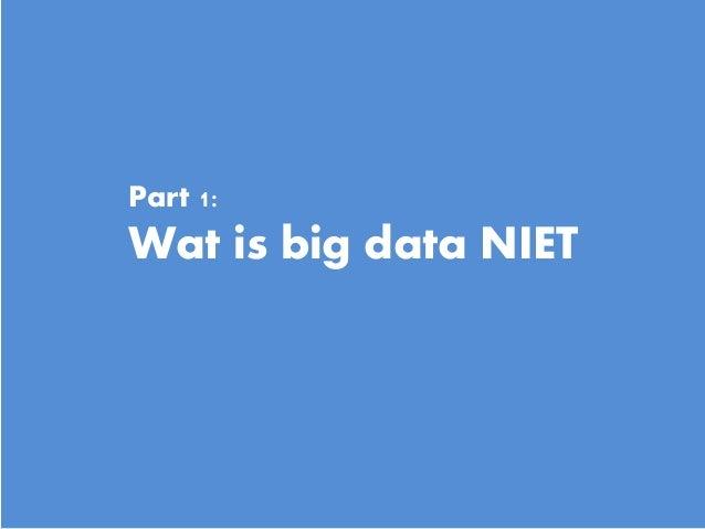 5 Part 1: Wat is big data NIET