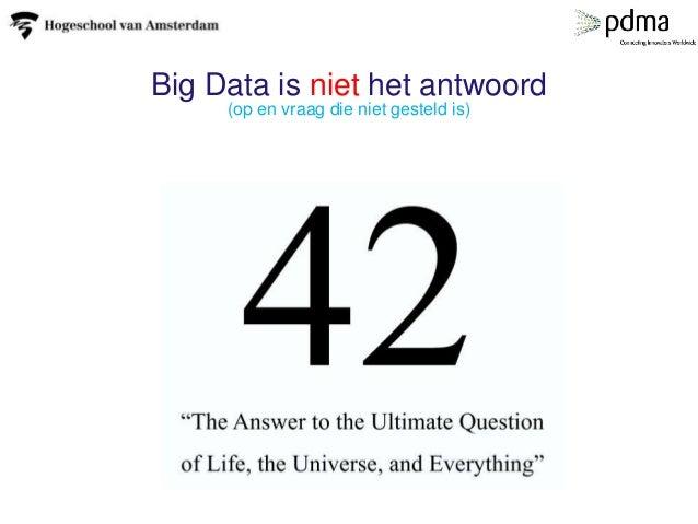 (op en vraag die niet gesteld is) Big Data is niet het antwoord