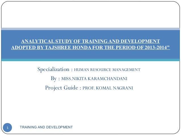Specialization : HUMAN RESOURCE MANAGEMENT By : MISS.NIKITA KARAMCHANDANI Project Guide : PROF. KOMAL NAGRANI TRAINING AND...