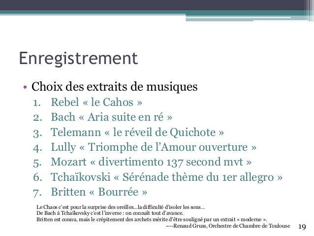 Enregistrement • Choix des extraits de musiques 1. Rebel «le Cahos » 2. Bach «Aria suite en ré» 3. Telemann «le réveil de ...