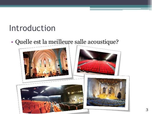 Introduction • Quelle est la meilleure salle acoustique? 3