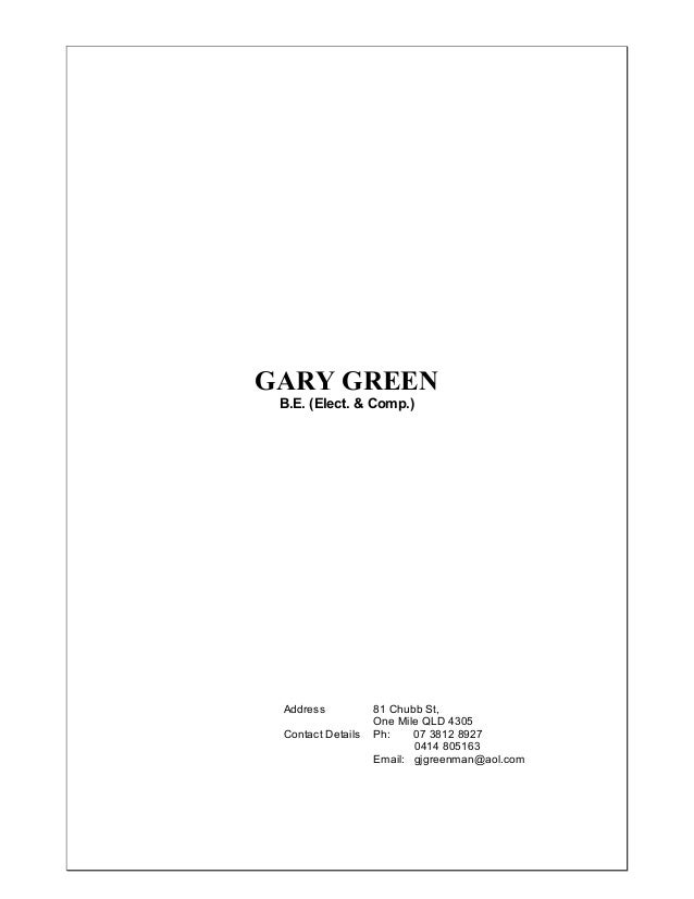 GARY GREEN B.E. (Elect. & Comp.) Address 81 Chubb St, One Mile QLD 4305 Contact Details Ph: 07 3812 8927 0414 805163 Email...