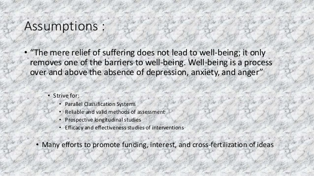 """Assumptions : • """"The mere relief of suffering does not lead to well-being; it only removes one of the barriers to well-bei..."""