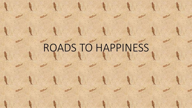 ROADS TO HAPPINESS