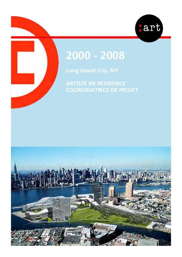 2000 - 2008 Long Island City, NY ARTISTE EN RESIDENCE COORDINATRICE DE PROJET