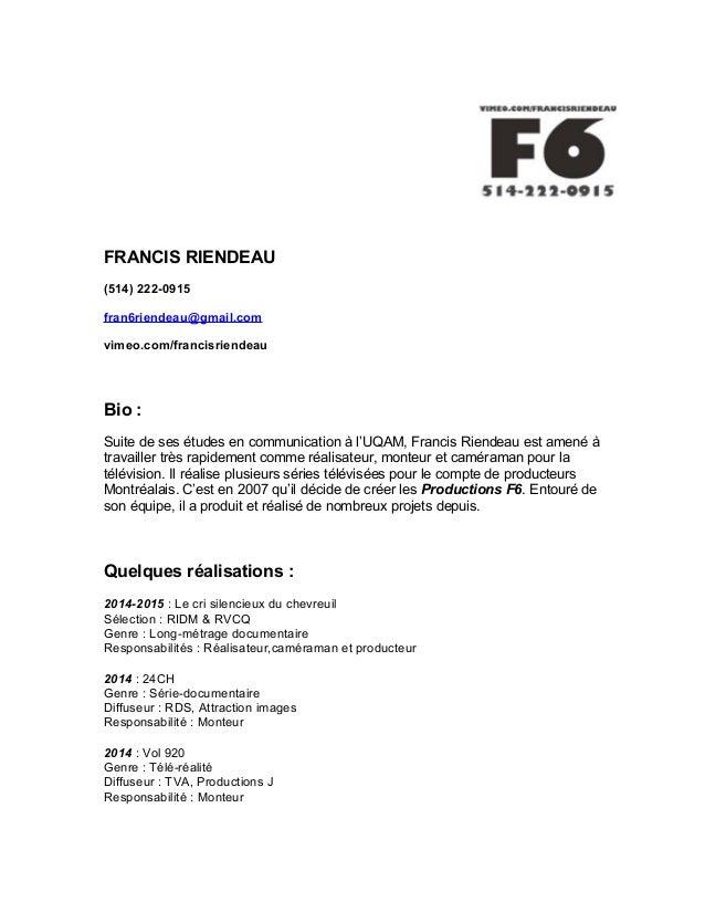 FRANCIS RIENDEAU (514) 222-0915 fran6riendeau@gmail.com vimeo.com/francisriendeau Bio : Suite de ses études en communicati...