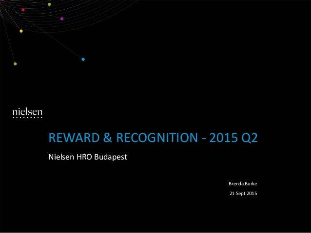 Nielsen HRO Budapest REWARD & RECOGNITION - 2015 Q2 Brenda Burke 21 Sept 2015