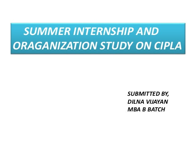 cipla mba project report Cipla is in the midst of preparing itself for an exciting future and her  vittal, a  former partner with mckinsey & company, is an mba from.