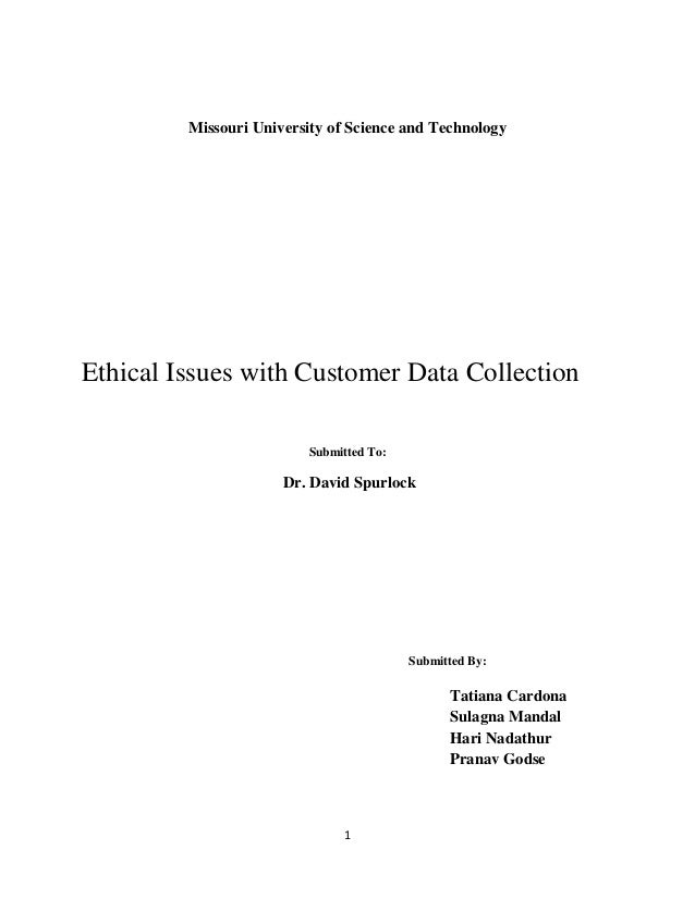 1 Missouri University of Science and Technology Ethical Issues with Customer Data Collection Submitted To: Dr. David Spurl...
