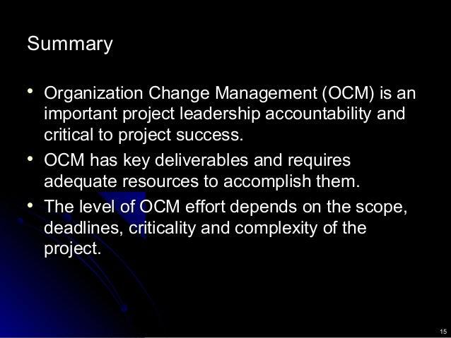 15 Summary  Organization Change Management (OCM) is anOrganization Change Management (OCM) is an important project leader...