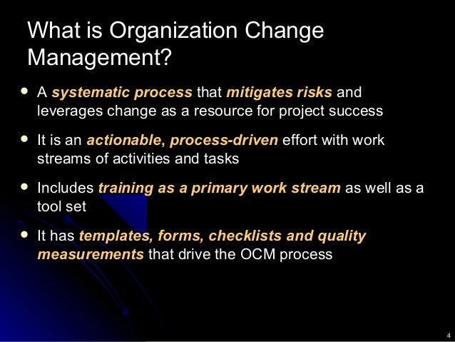 4 What is Organization Change Management?  A systematic process that mitigates risks and leverages change as a resource f...