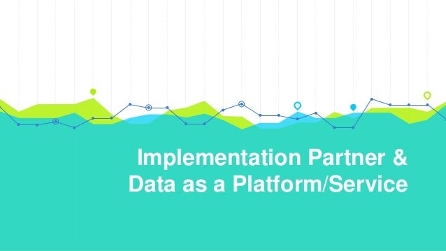 Implementation Partner & Data as a Platform/Service