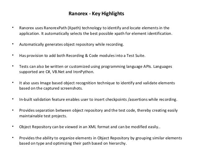 Ranorex - Key Highlights  Ranorex uses RanorexPath (Xpath) technology to identify and locate elements in the application....
