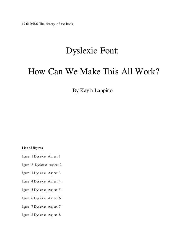 17:610:586 The history of the book. Dyslexic Font: How Can We Make This All Work? By Kayla Lappino List of figures figure ...