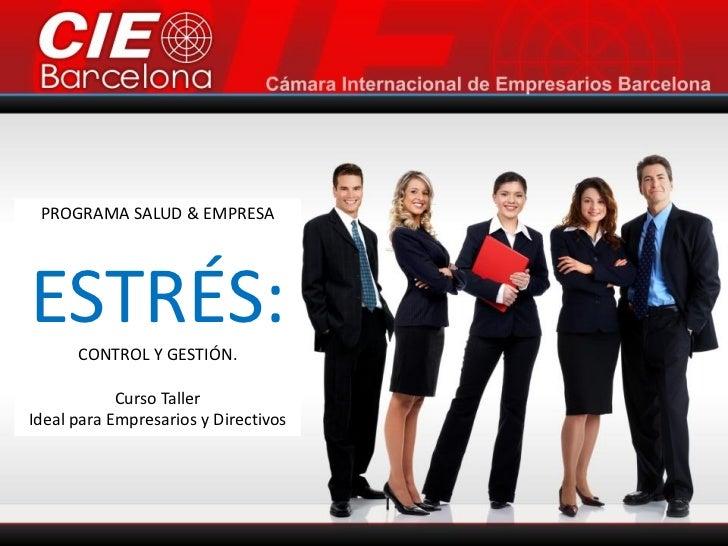 PROGRAMA SALUD & EMPRESAESTRÉS:      CONTROL Y GESTIÓN.            Curso TallerIdeal para Empresarios y Directivos