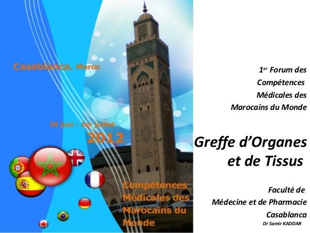 1er Forum des            Compétences            Médicales des      Marocains du MondeGreffe d'Organes     et de Tissus    ...