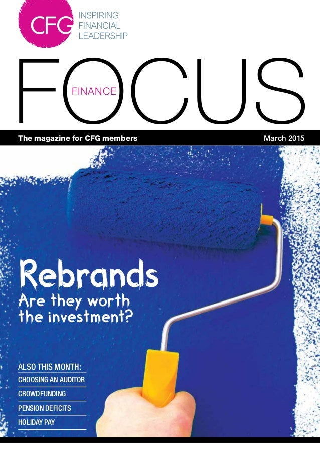 1 FOCUSFINANCE The magazine for CFG members March 2015 ALSO THIS MONTH: CHOOSING AN AUDITOR CROWDFUNDING PENSION DEFICITS ...