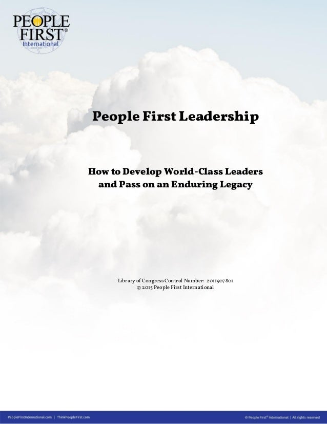 People First Leadership How to Develop World-Class Leaders and Pass on an Enduring Legacy Library of Congress Control Numb...