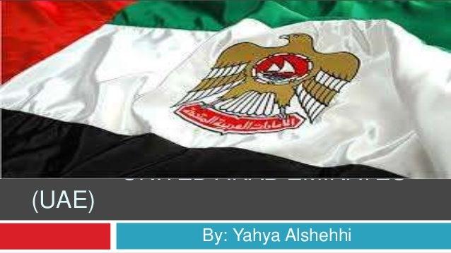 UNITED ARAB EMIRATES (UAE) By: Yahya Alshehhi 1