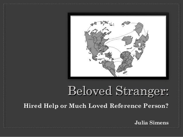 Hired Help or Much Loved Reference Person? Julia Simens Beloved Stranger:Beloved Stranger: