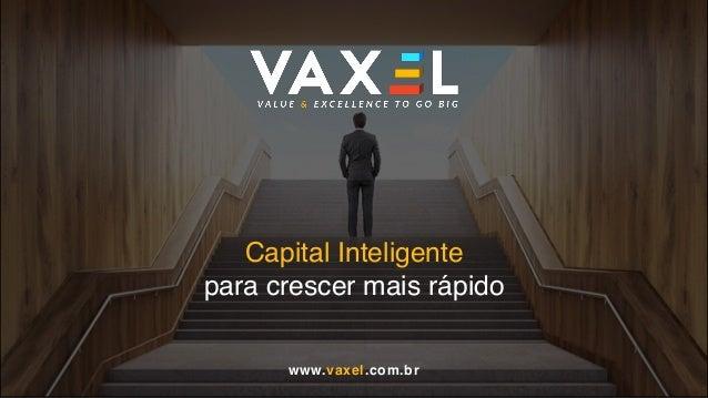 Capital Inteligente para crescer mais rápido www.vaxel.com.br