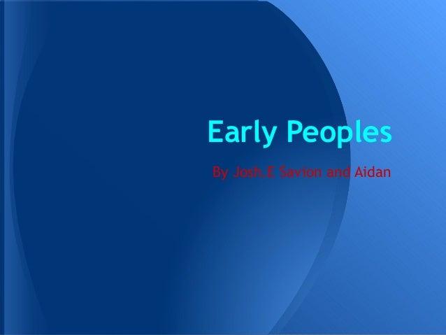 Early PeoplesBy Josh.E Savion and Aidan