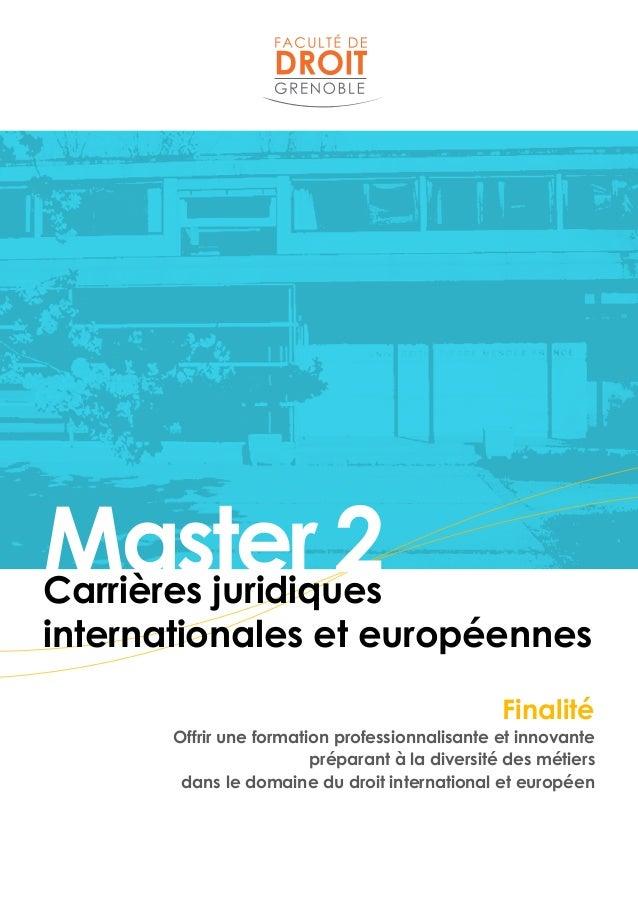 Master 2Carrières juridiques internationales et européennes Finalité Offrir une formation professionnalisante et innovante...