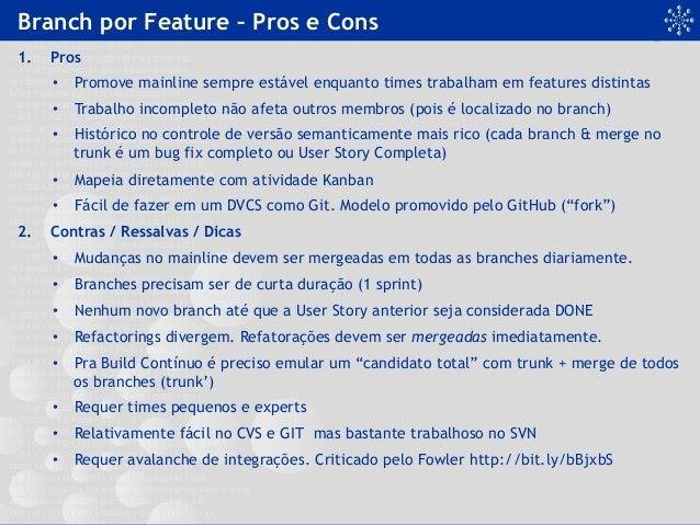 Branch por Feature – Pros e Cons 1. Pros • Promove mainline sempre estável enquanto times trabalham em features distinta...