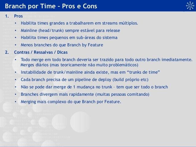 Branch por Time – Pros e Cons 1. Pros • Habilita times grandes a trabalharem em streams múltiplos. • Mainline (head/tru...