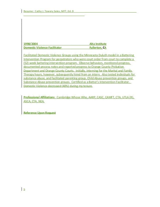 Resume: Cathy J. Towery Sales, MFT, Ed. D 1998/2004 Alta Institute Domestic Violence Facilitator Fullerton, CA Facilitated...