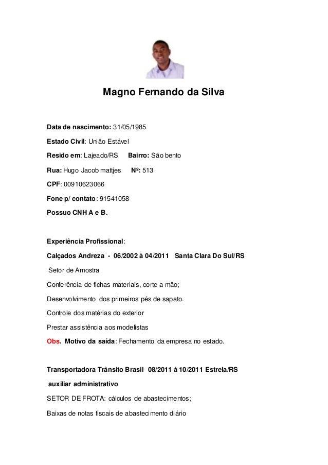 Magno Fernando da Silva Data de nascimento: 31/05/1985 Estado Civil: União Estável Resido em: Lajeado/RS Bairro: São bento...