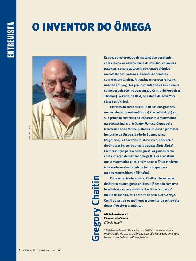 6 • Ciência Hoje • vol. 36 • nº 213 entrevista 6 • Ciência Hoje • vol. 43 • nº 253 O inventor do ômega GregoryChaitin Esqu...