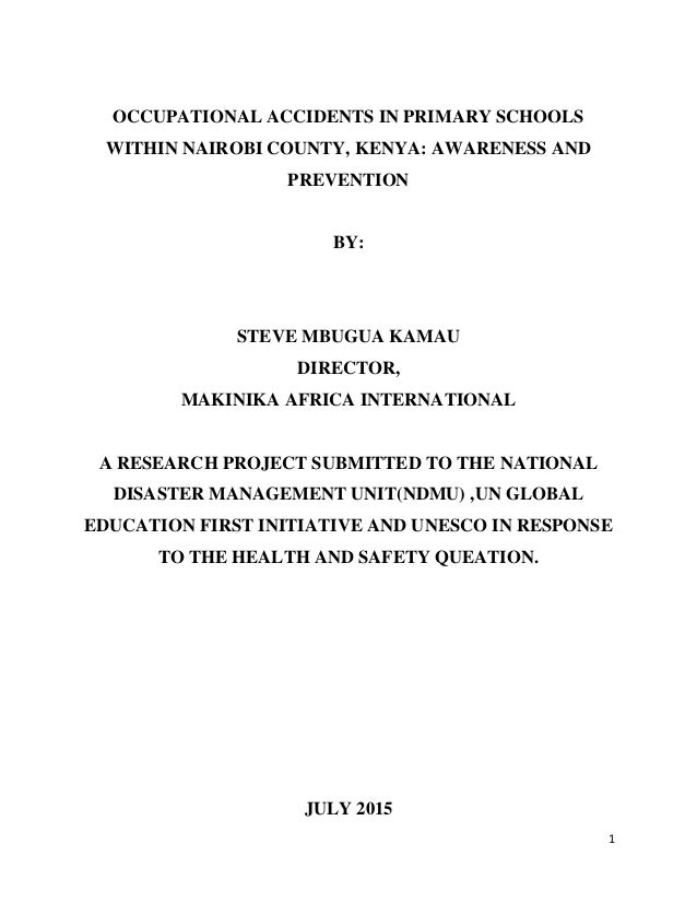 1 OCCUPATIONAL ACCIDENTS IN PRIMARY SCHOOLS WITHIN NAIROBI COUNTY, KENYA: AWARENESS AND PREVENTION BY: STEVE MBUGUA KAMAU ...