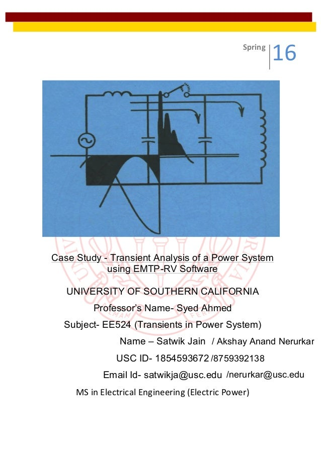 Case Study - Transient Analysis of a Power System using EMTP-RV Software UNIVERSITY OF SOUTHERN CALIFORNIA Professor's Nam...