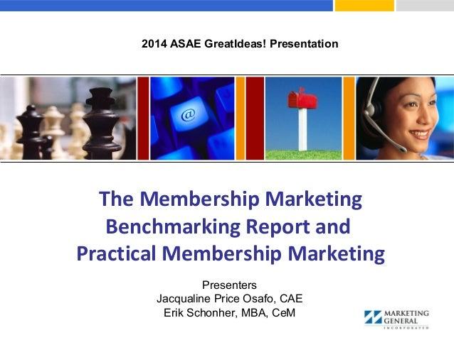 The Membership Marketing Benchmarking Report and Practical Membership Marketing Presenters Jacqualine Price Osafo, CAE Eri...
